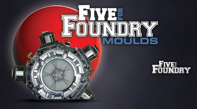 Five For Foundry Moulds
